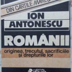 Romanii Originea Trecutul Sacrificiile Si Drepturile Lor - Ion Antonescu, 407346 - Istorie