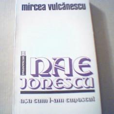 Mircea Vulcanescu - NAE IONESCU / Asa cum l-am cunoscut { Humanitas, 1992 } - Biografie