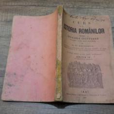 Curs de istoria romanilor scoalele secundare - A.D. Xenopol/semnatura autor, 1899 - Carte veche