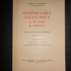 EMILIAN VASILESCU - INTERPRETAREA SOCIOLOGICA A RELIGIEI SI MORALEI  {1936}
