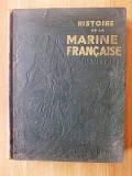 HISTOIRE DE LA MARINE FRANCAISE ILLUSTREE- 1934-contine 790 gravuri, leg.piele