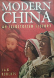 J. A. G. Roberts - Modern China: An Illustrated History