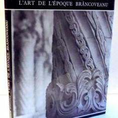 L'ART DE L'EPOQUE BRANCOVEANU par VASILE DRAGUT, 1971 - Carte Istoria artei