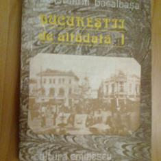 N7 Bucurestii De Altadata -  Constantin Bacalbasa volumul1
