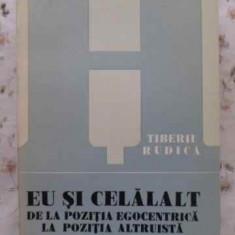 Eu Si Celalalt De La Pozitia Egocentrica La Pozitia Altruista - Tiberiu Rudica, 407707 - Carte Psihologie
