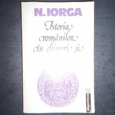 NICOLAE IORGA - ISTORIA ROMANILOR IN CHIPURI SI ICOANE - Istorie