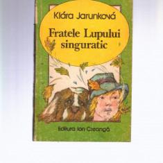 Fratele lupului singuratic - Klara Jarunkova - Carte de povesti