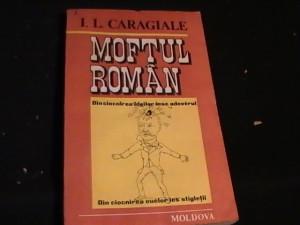 MOFTUL ROMAN-I. L. CARAGIALE--ANTOLOGIE ALEX DOBRESCU-