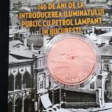 160 de ani de la introducerea iluminatului public cu petrol lampant în Bucureşti