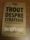 Trout despre strategie - cum sa cuceresti piata - Jack Trout, Alta editura