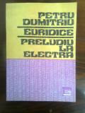 Petru Dumitriu - Euridice. Preludiu la Electra (Editura Eminescu, 1991)