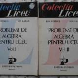 Probleme De Algebra Pentru Liceu Vol.1-2 - Ion Petrica, Ion Lazar, 407904 - Carte Matematica