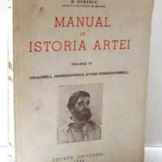 MANUAL DE ISTORIA ARTEI - REALISMUL, IMPRESIONISMUL SI POST-IMPRESIONISMUL de G. OPRESCU, VOL IV, 1946 - Carte Istoria artei