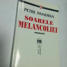 PETRE PANDREA - SOARELE MELANCOLIEI - MEMORII - Carte Istorie