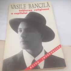 VASILE BANCILA, INITIEREA RELIGIOASA A COPILULUI