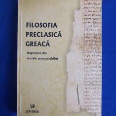 FILOSOFIA PRECLASICA GREACA * FRAGMENTE DIN TEXTELE PRESOCRATICILOR - 2006 - Filosofie