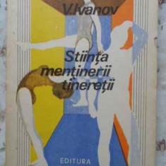 Stiinta Mentinerii Tineretii - V. Ivanov, 408097 - Carte Medicina alternativa