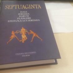 SEPTUAGINTA 6/I- CĂRȚILE ISAIA, IEREMIA, BARUH, PLANGERI SI EPISTOLA LUI IEREMIA - Biblia