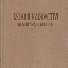 I. I. Ivanov - IZOTOPII RADIOACTIVI IN MEDICINA SI BIOLOGIE - Carte Radiologie