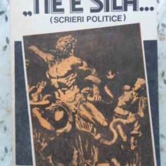 Ne E Sila...scrieri Politice - M. Eminescu, 408061 - Carte Politica