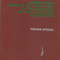 Traian Stoica - ANTRECTOMIA ASOCIATA CU VAGOTOMIA IN TRATAMENTUL ULCERULUI - Carte Gastroenterologie
