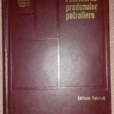 Fabricarea Produselor Petroliere. Proprietati. Utilizari - G.A. Radulescu
