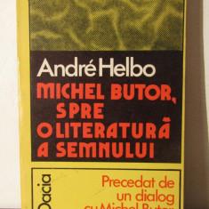Michel Butor, Spre O Literatura A Semnului - Andre Helbo - Eseu