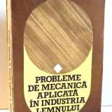 PROBLEME DE MECANICA APLICATA IN INDUSTRIA LEMNULUI de PETRE SIMA, 1985 - Carti Mecanica