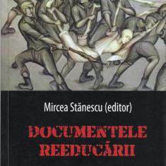 Documentele reeducarii Vol. I - Mircea Stanescu(editor) - Carte Istorie