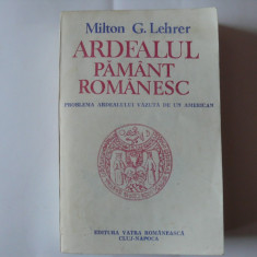 Ardealul pamant romanesc - Milton G.Lehrer - Istorie