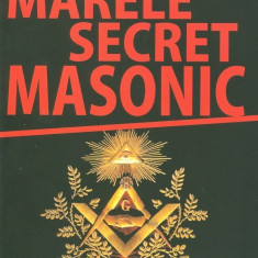 Marele secret masonic - Louis-Marie Oresve - Carte ezoterism