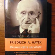 Drumul catre servitute - Friedrich A. Hayek (Humanitas, 2014)