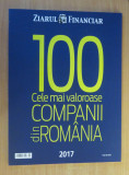 Cumpara ieftin Top 100 cele mai valoroase companii din Romania 2017 - Anuar Ziarul Financiar