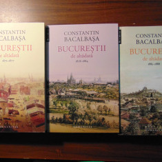 Bucurestii de altadata, 3 vol - Constatin Bacalbasa (editie integrala, 2014)
