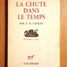 """LA CHUTE DANS LE TEMPS- E.M. CIORAN, 1964- """"Gallimard"""" - Carte Editie princeps"""