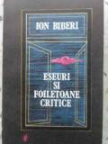 Eseuri Si Foiletoane Critice - Ion Biberi ,408447
