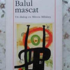 Balul Mascat Un Dialog Cu Mircea Mihaies - Vladimir Tismaneanu, 408507 - Carte Politica