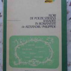 Flori De Poezie Straina - Rasadite In Romaneste De Alexandru Philippide, 408410 - Carte poezie