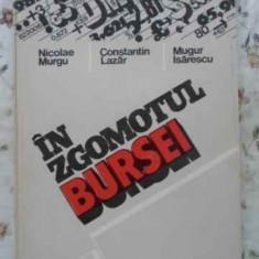 In Zgomotul Bursei - Nicolae Murgu, Constantin Lazar, Mugur Isarescu, 408376 - Carte Marketing