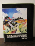 PICTORI EVREI DIN ROMANIA / JEWISH PAINTERS IN ROMANIA 1848 - 1948