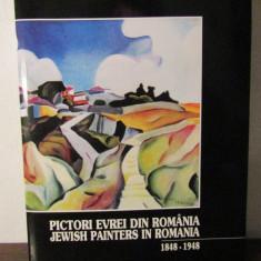 PICTORI EVREI DIN ROMANIA / JEWISH PAINTERS IN ROMANIA 1848 - 1948 - Carte Istoria artei