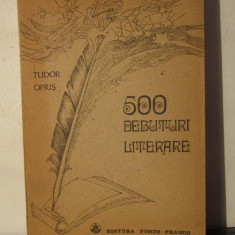 500 DEBUTURI LITERARE -TUDOR OPRIS - Studiu literar