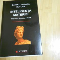 DUMITRU CONSTANTIN DULCAN--INTELIGENTA MATERIEI - Carte Istorie