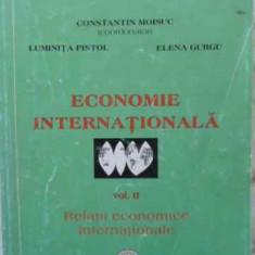 Economie Internationala Vol.2 Relatii Economice International - Constantin Moisuc, Luminita Pistol, Elena Gurgu, 408587 - Carte Marketing