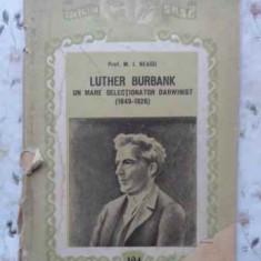 Luther Burbank Un Mare Selectionator Darwinist (1849-1926) (c - M.i. Neagu, 408585 - Carti Agronomie