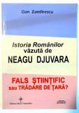 ISTORIA ROMANILOR VAZUTA DE NEAGU DJUVARA , FALS STIINTIFIC SAU TRADARE DE TARA? de DAN ZAMFIRESCU , 2012