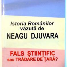 ISTORIA ROMANILOR VAZUTA DE NEAGU DJUVARA, FALS STIINTIFIC SAU TRADARE DE TARA? de DAN ZAMFIRESCU, 2012 - Istorie