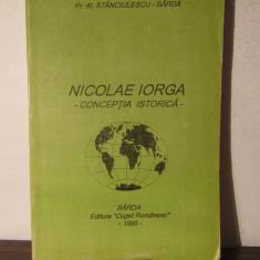 NICOLAE IORGA - CONCEPTIA ISTORICA - PR. AL. STANCIULESCU BARDA - Istorie