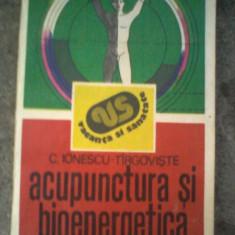 C. Ionescu-Tirgoviste - ACUPUNCTURA SI BIOENERGETICA UMANA - Carte Recuperare medicala