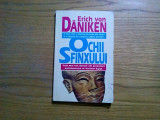 OCHII SFINXULUI - Erich Von Daniken - Editura Eleusis, 1998, 190 p., Alta editura
